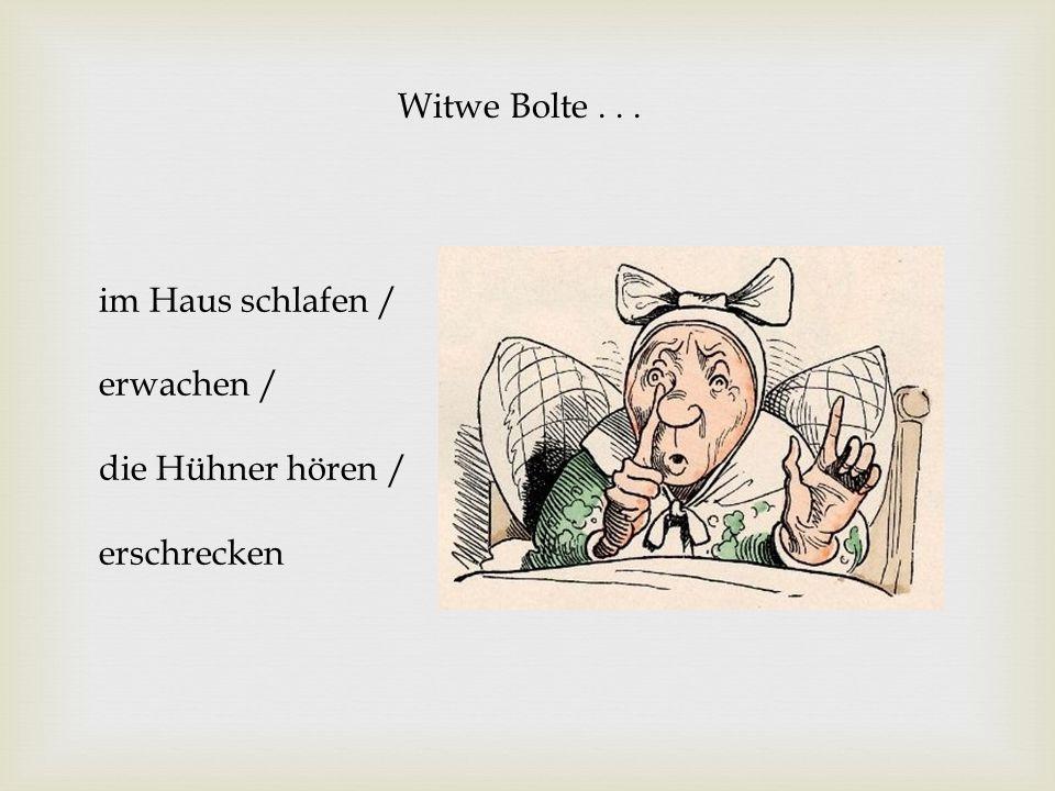Witwe Bolte . . . im Haus schlafen / erwachen / die Hühner hören / erschrecken