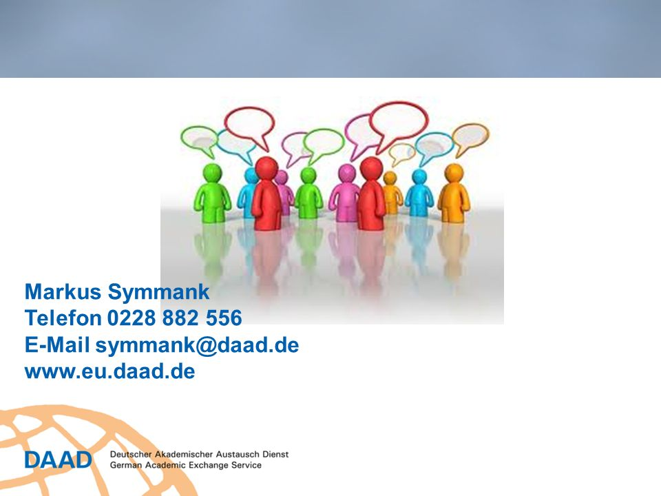 Markus Symmank Telefon 0228 882 556 E-Mail symmank@daad.de www.eu.daad.de