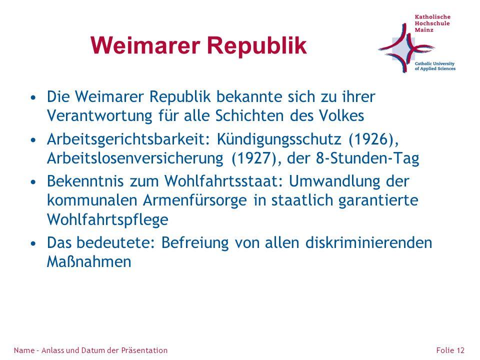 Weimarer Republik Die Weimarer Republik bekannte sich zu ihrer Verantwortung für alle Schichten des Volkes.
