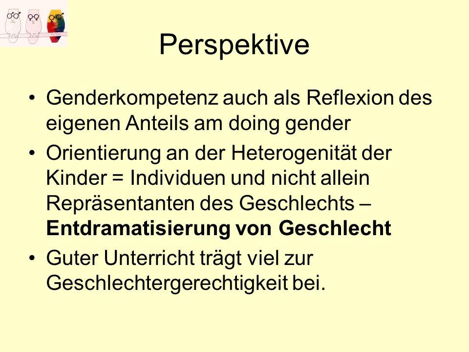 Perspektive Genderkompetenz auch als Reflexion des eigenen Anteils am doing gender.