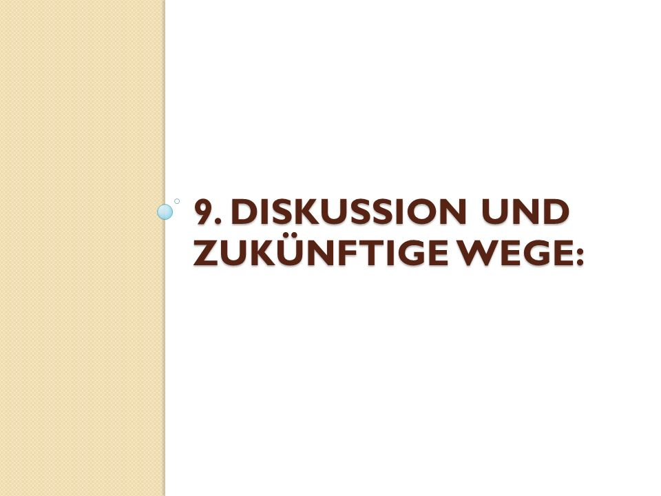 9. Diskussion und zukünftige Wege: