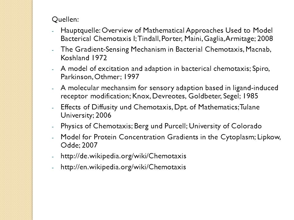 Quellen: Hauptquelle: Overview of Mathematical Approaches Used to Model Bacterical Chemotaxis I; Tindall, Porter, Maini, Gaglia, Armitage; 2008.