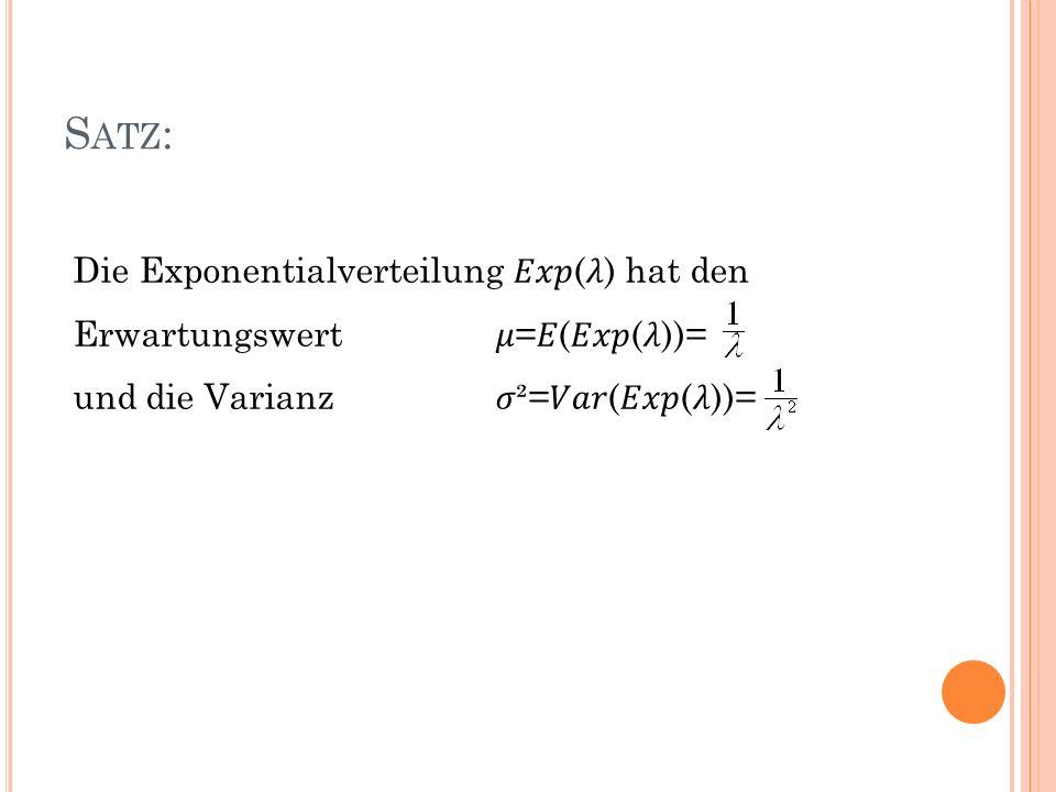 Satz: Die Exponentialverteilung 𝐸𝑥𝑝(𝜆) hat den Erwartungswert 𝜇=𝐸(𝐸𝑥𝑝(𝜆))= und die Varianz 𝜎²=𝑉𝑎𝑟(𝐸𝑥𝑝(𝜆))=