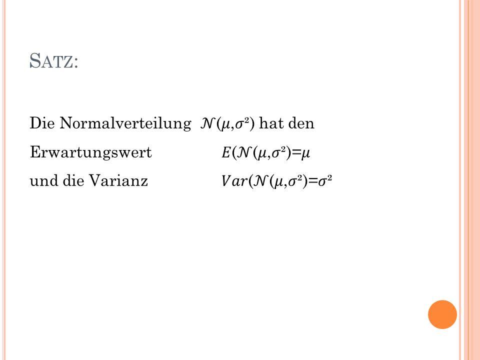Satz: Die Normalverteilung 𝒩(𝜇,𝜎²) hat den Erwartungswert 𝐸(𝒩(𝜇,𝜎²)=𝜇