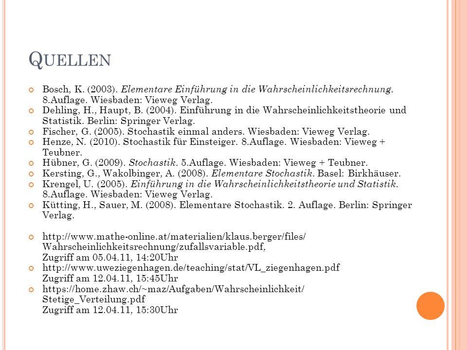 Quellen Bosch, K. (2003). Elementare Einführung in die Wahrscheinlichkeitsrechnung. 8.Auflage. Wiesbaden: Vieweg Verlag.