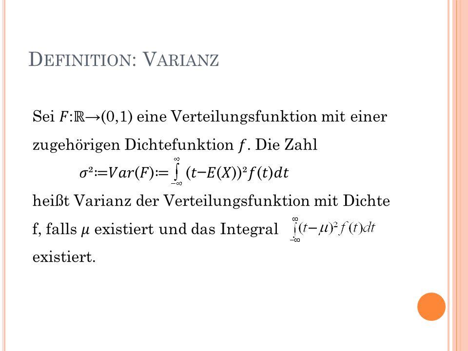Definition: Varianz Sei 𝐹:ℝ→(0,1) eine Verteilungsfunktion mit einer zugehörigen Dichtefunktion 𝑓. Die Zahl.