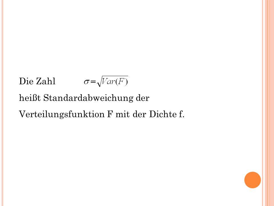 Die Zahl heißt Standardabweichung der Verteilungsfunktion F mit der Dichte f.