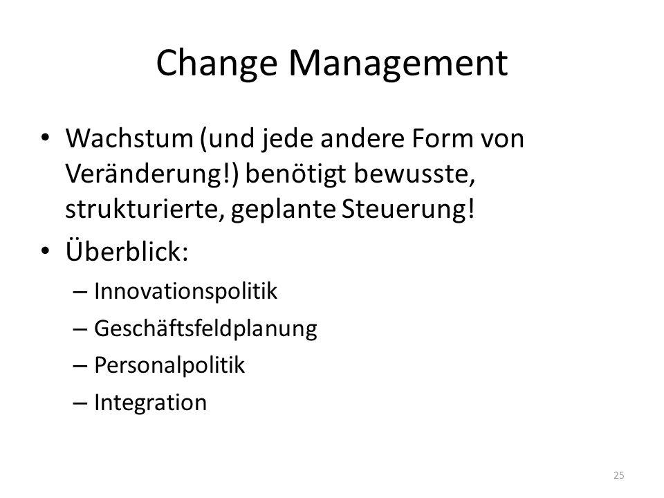 Change Management Wachstum (und jede andere Form von Veränderung!) benötigt bewusste, strukturierte, geplante Steuerung!