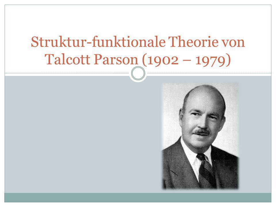 Struktur-funktionale Theorie von Talcott Parson (1902 – 1979)
