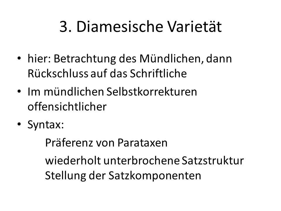 3. Diamesische Varietät hier: Betrachtung des Mündlichen, dann Rückschluss auf das Schriftliche. Im mündlichen Selbstkorrekturen offensichtlicher.