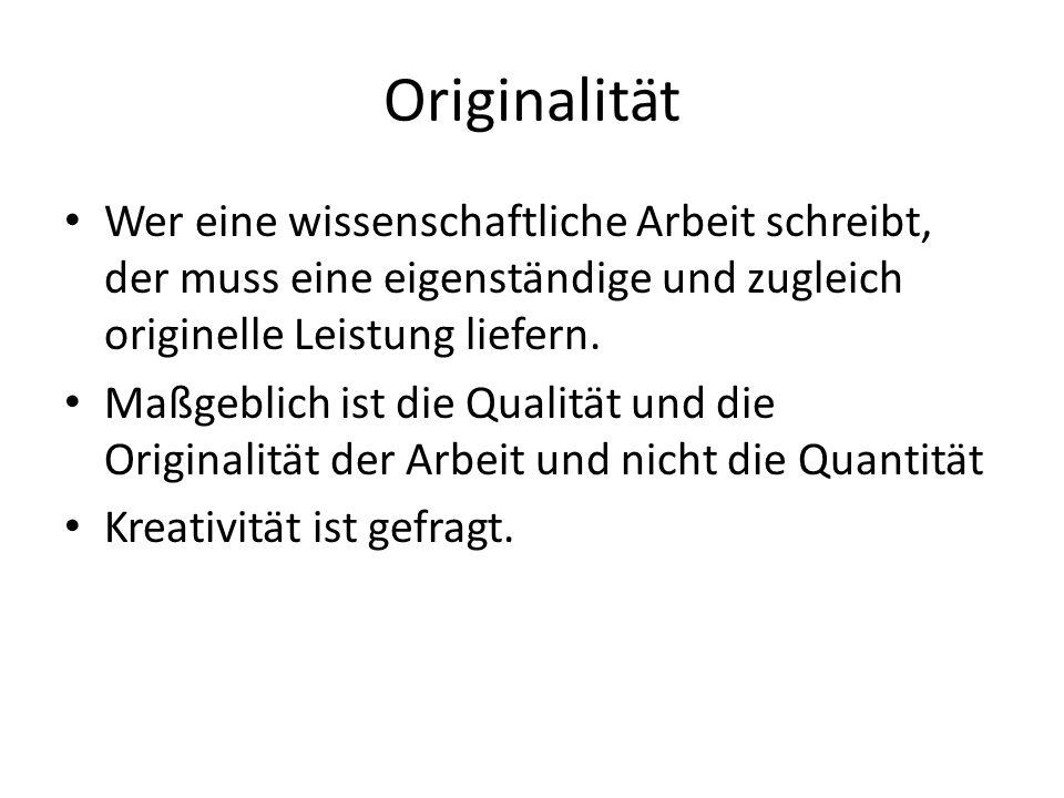 Originalität Wer eine wissenschaftliche Arbeit schreibt, der muss eine eigenständige und zugleich originelle Leistung liefern.