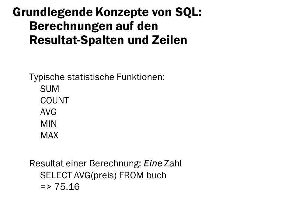 Grundlegende Konzepte von SQL: Berechnungen auf den Resultat-Spalten und Zeilen