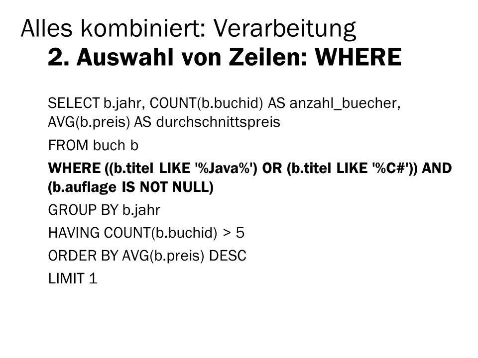 Alles kombiniert: Verarbeitung 2. Auswahl von Zeilen: WHERE
