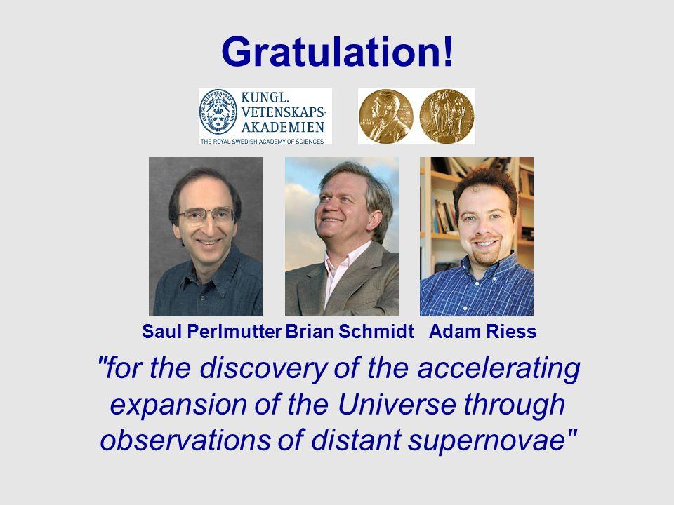 Gratulation! Saul Perlmutter. Brian Schmidt. Adam Riess.