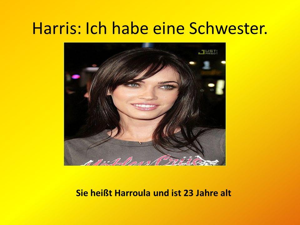 Harris: Ich habe eine Schwester.
