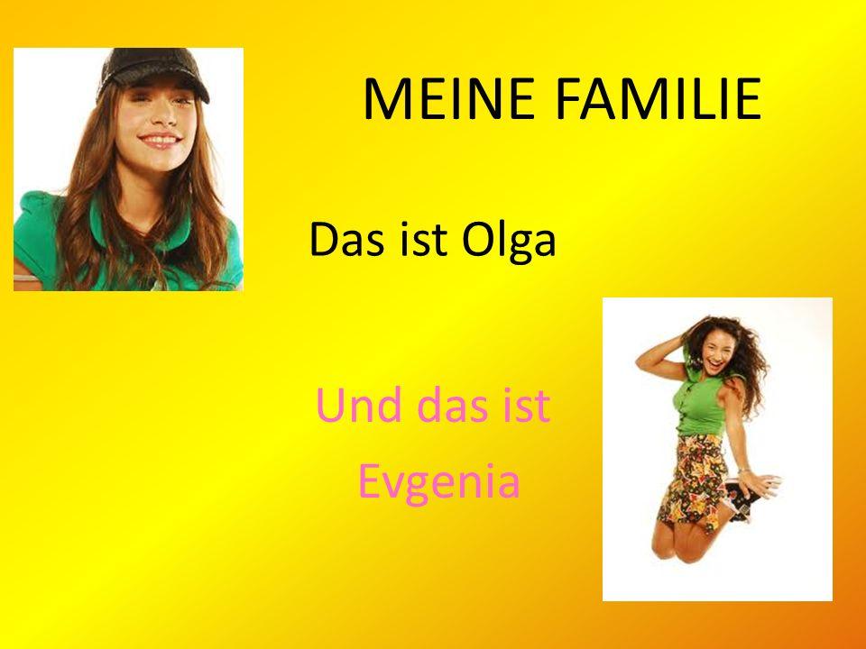 MEINE FAMILIE Das ist Olga Und das ist Evgenia