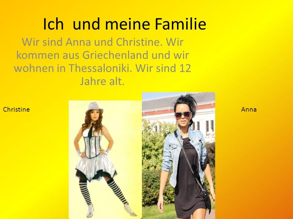 Ich und meine Familie Wir sind Anna und Christine. Wir kommen aus Griechenland und wir wohnen in Thessaloniki. Wir sind 12 Jahre alt.