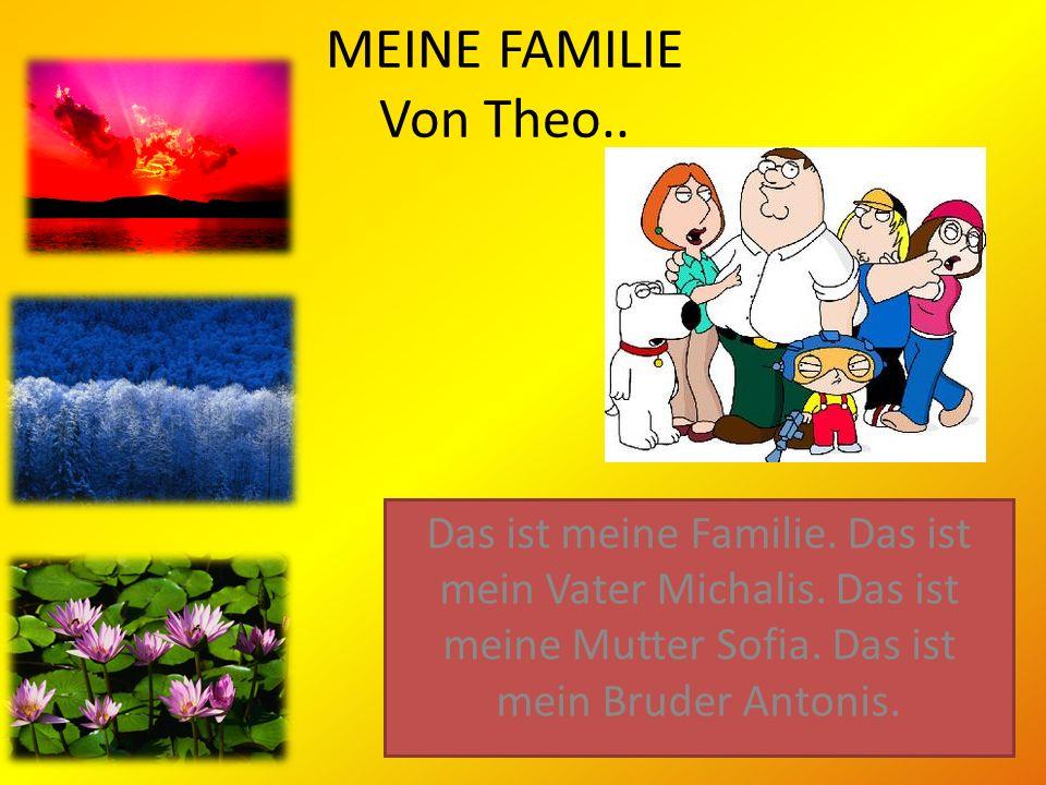 MEINE FAMILIE Von Theo.. Das ist meine Familie. Das ist mein Vater Michalis.