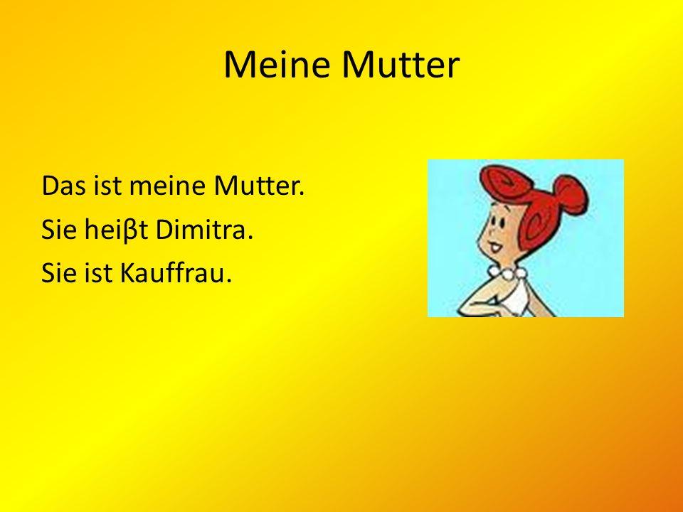 Meine Mutter Das ist meine Mutter. Sie heiβt Dimitra.