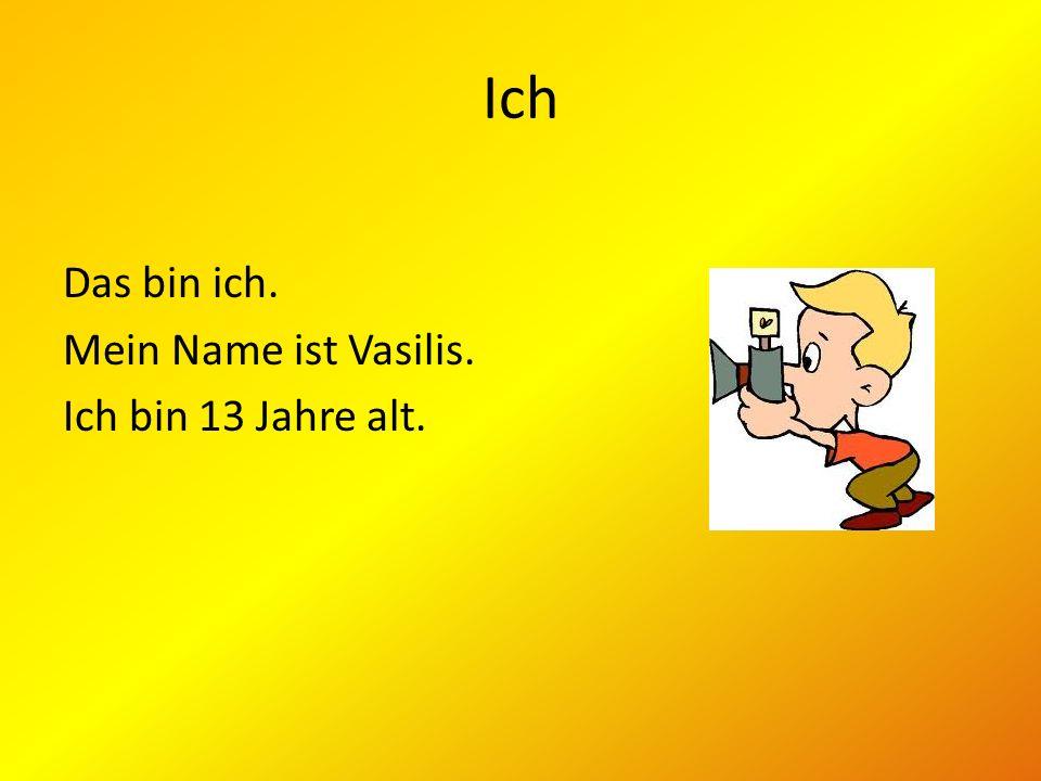Ich Das bin ich. Mein Name ist Vasilis. Ich bin 13 Jahre alt.