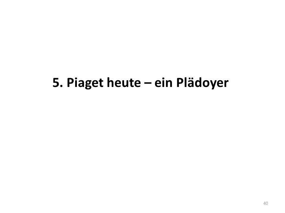 5. Piaget heute – ein Plädoyer