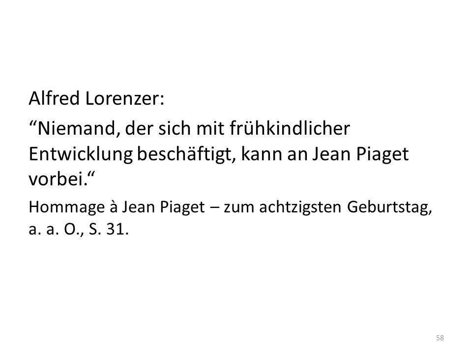 Alfred Lorenzer: Niemand, der sich mit frühkindlicher Entwicklung beschäftigt, kann an Jean Piaget vorbei.