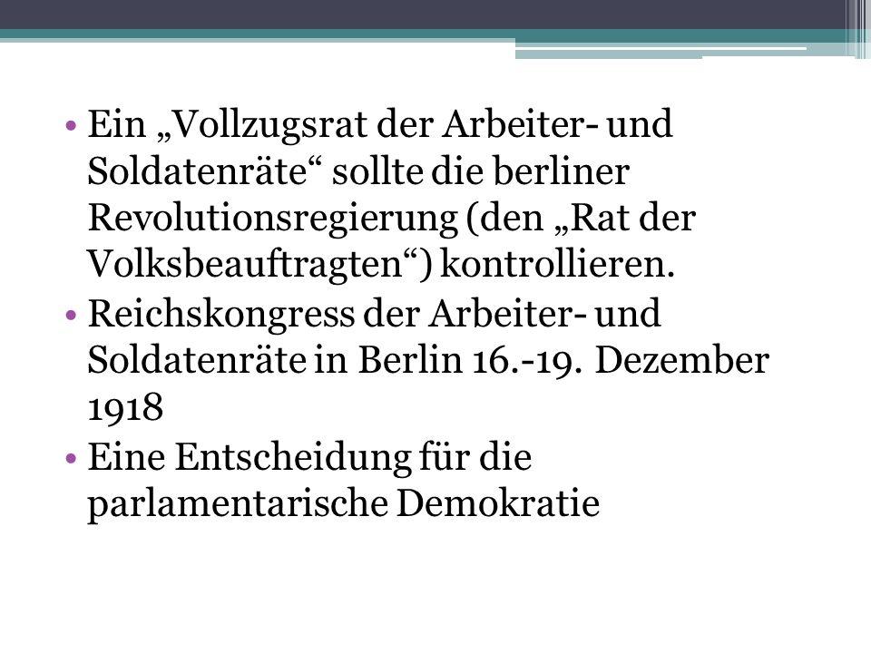 """Ein """"Vollzugsrat der Arbeiter- und Soldatenräte sollte die berliner Revolutionsregierung (den """"Rat der Volksbeauftragten ) kontrollieren."""