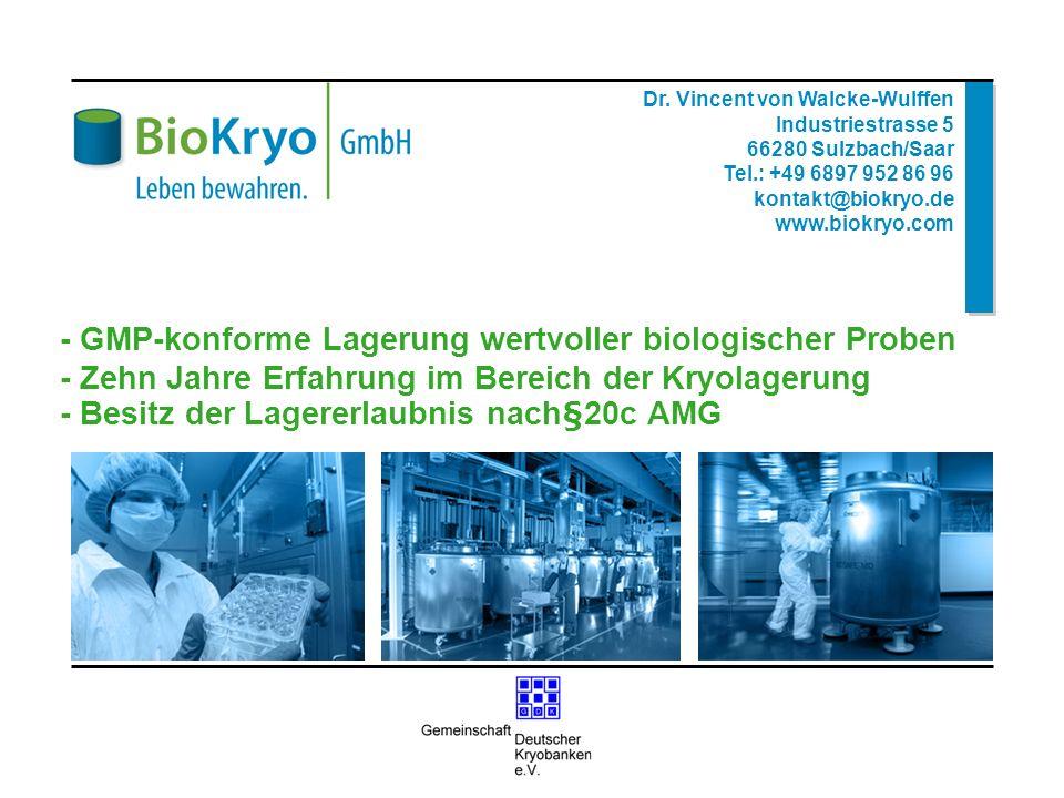 Dr. Vincent von Walcke-Wulffen Industriestrasse 5 66280 Sulzbach/Saar Tel.: +49 6897 952 86 96 kontakt@biokryo.de www.biokryo.com