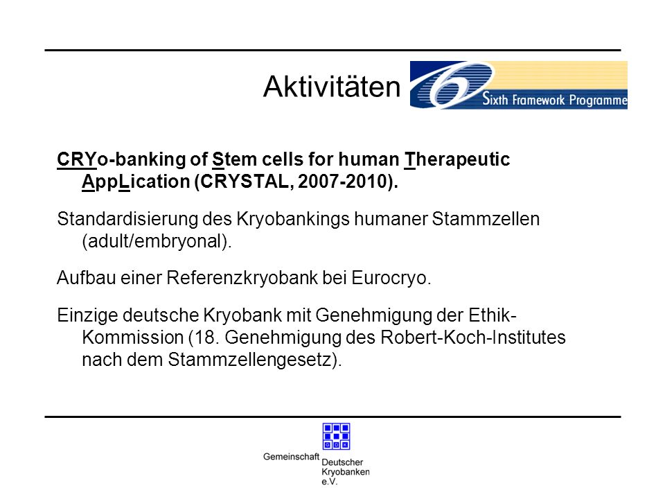 Aktivitäten CRYo-banking of Stem cells for human Therapeutic AppLication (CRYSTAL, 2007-2010).