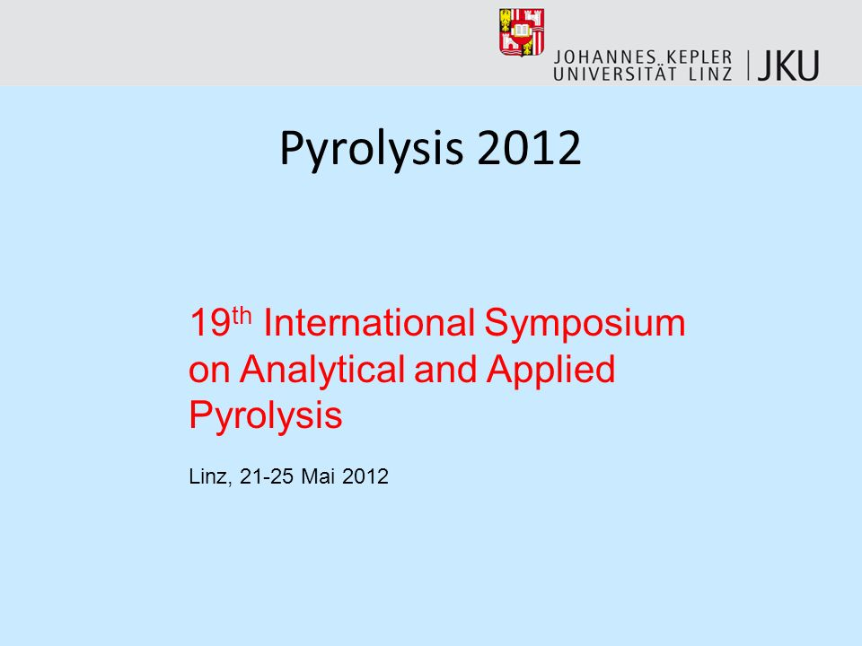 Pyrolysis 201219th International Symposium on Analytical and Applied Pyrolysis.