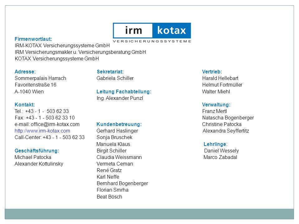 Firmenwortlaut: IRM-KOTAX Versicherungssysteme GmbH IRM Versicherungsmakler u.