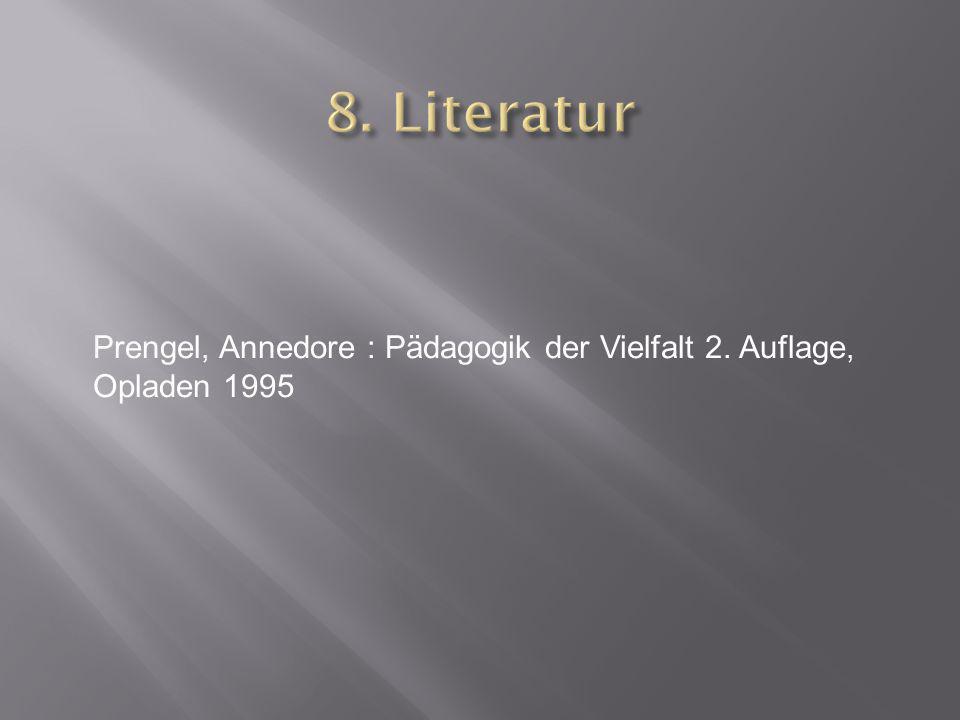 8. Literatur Prengel, Annedore : Pädagogik der Vielfalt 2. Auflage,