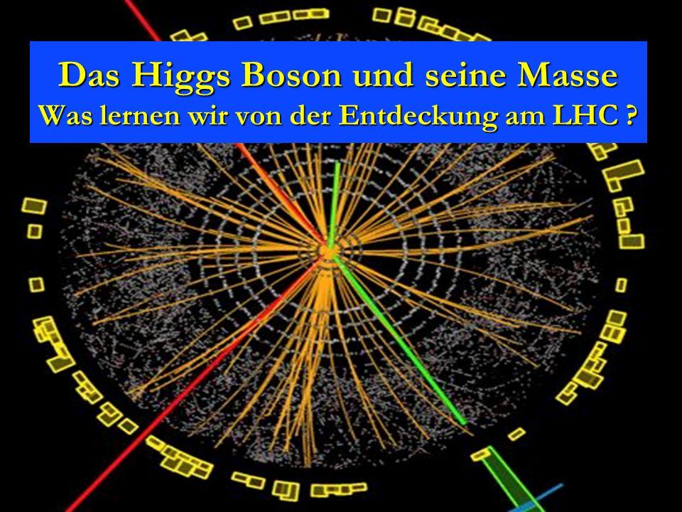 Das Higgs Boson und seine Masse Was lernen wir von der Entdeckung am LHC