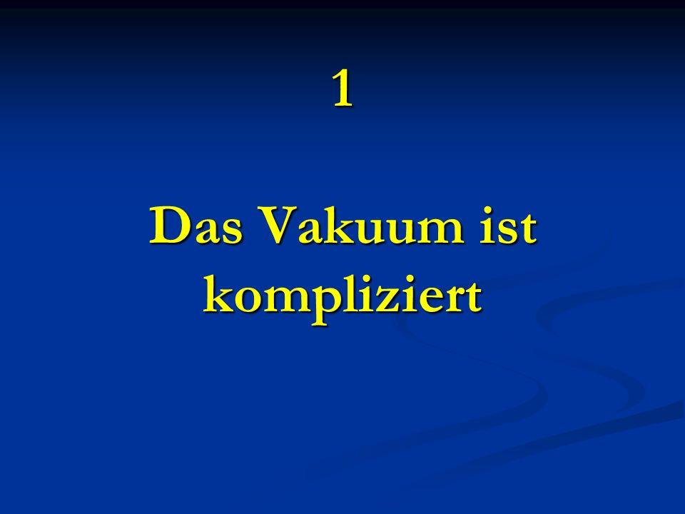 1 Das Vakuum ist kompliziert