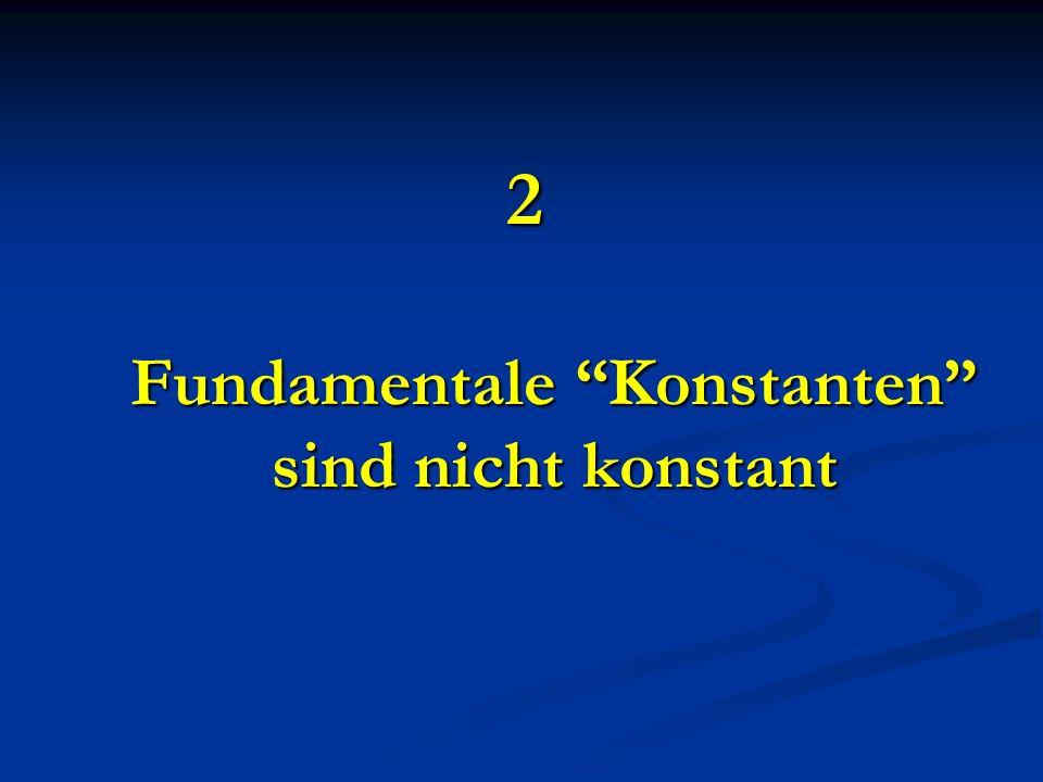 2 Fundamentale Konstanten sind nicht konstant