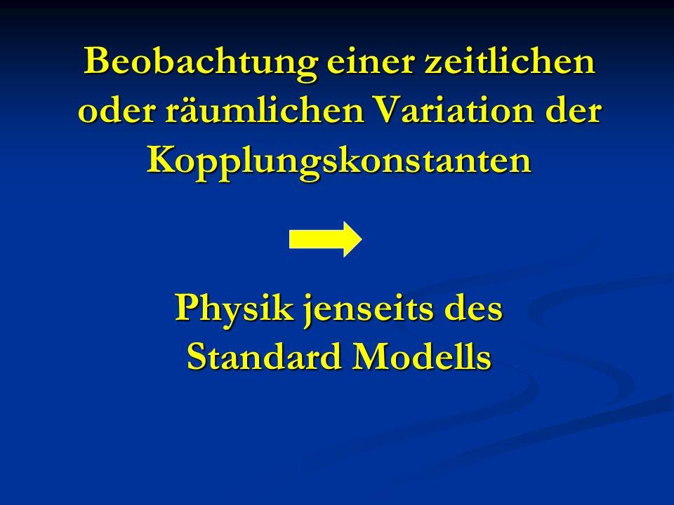 Beobachtung einer zeitlichen oder räumlichen Variation der Kopplungskonstanten Physik jenseits des Standard Modells