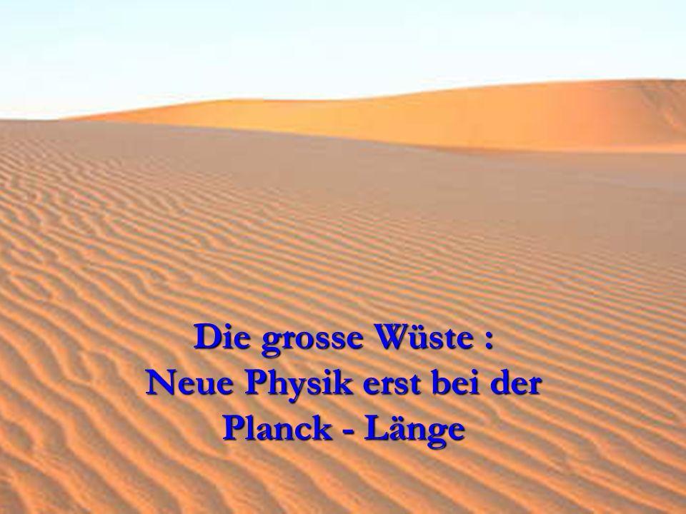 Die grosse Wüste : Neue Physik erst bei der Planck - Länge