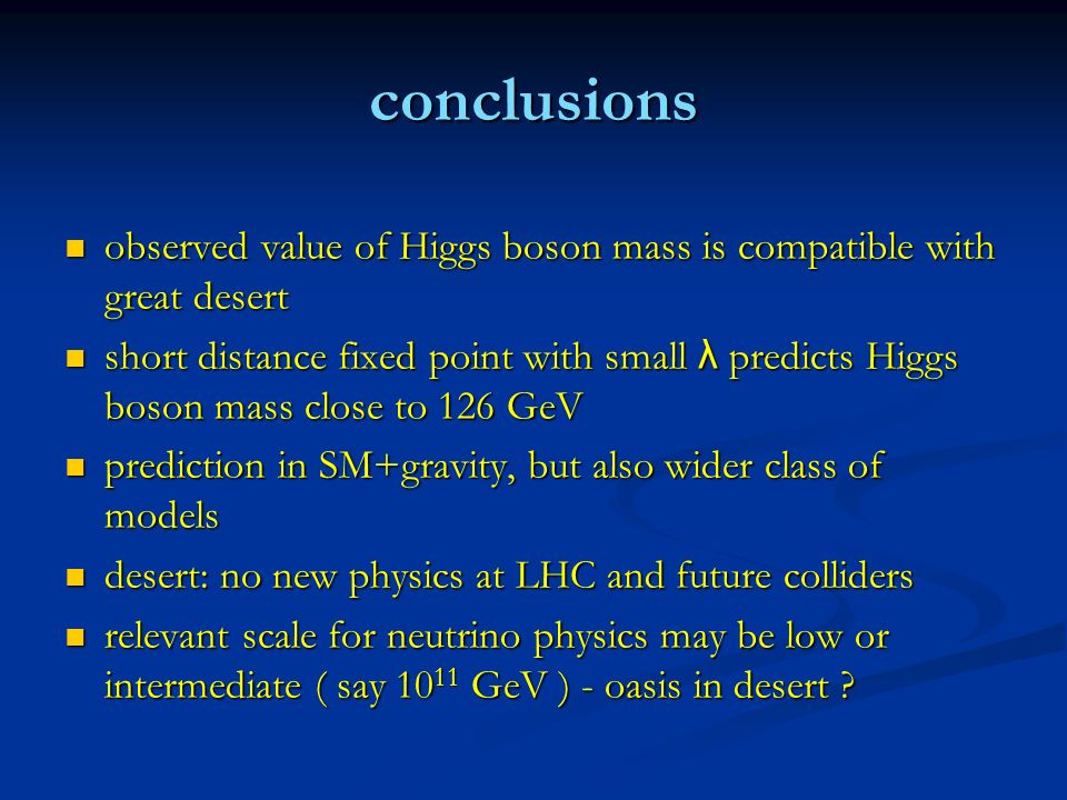 conclusionsobserved value of Higgs boson mass is compatible with great desert.