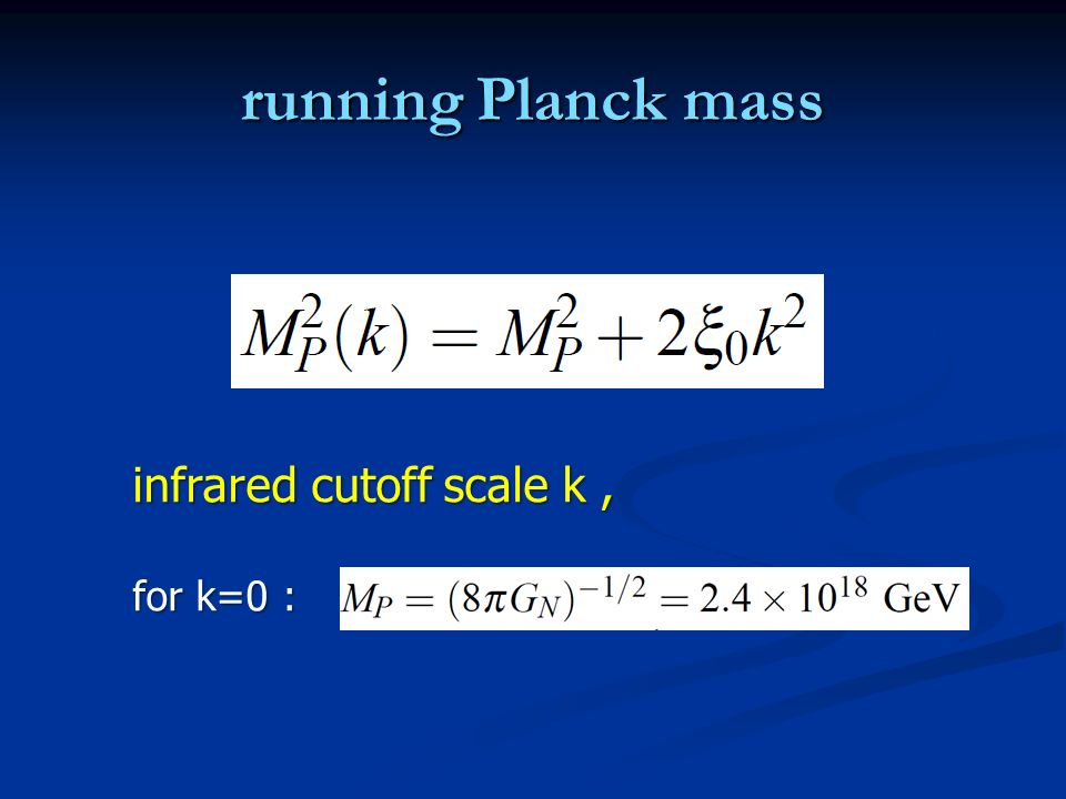running Planck mass infrared cutoff scale k , for k=0 :