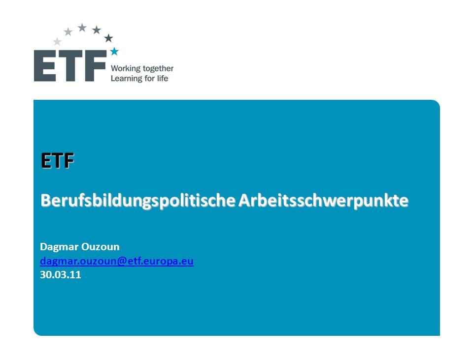 ETF Berufsbildungspolitische Arbeitsschwerpunkte Dagmar Ouzoun dagmar