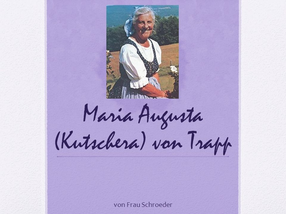 Maria Augusta (Kutschera) von Trapp