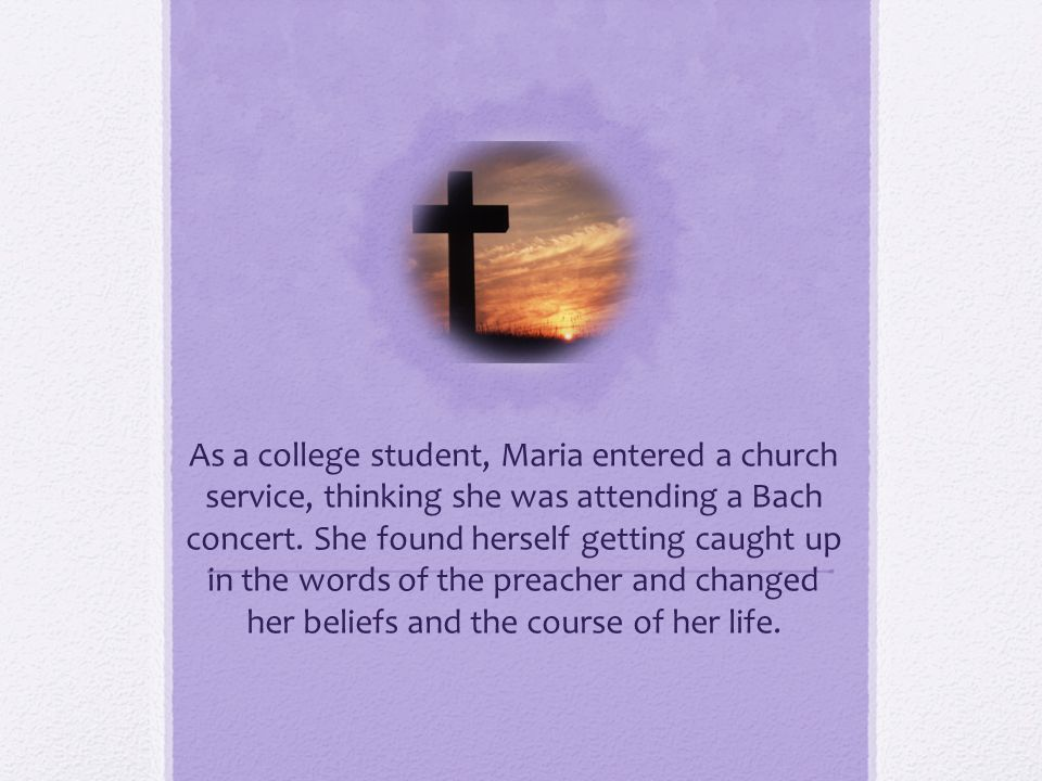 As a college student, Maria entered a church service, thinking she was attending a Bach concert.