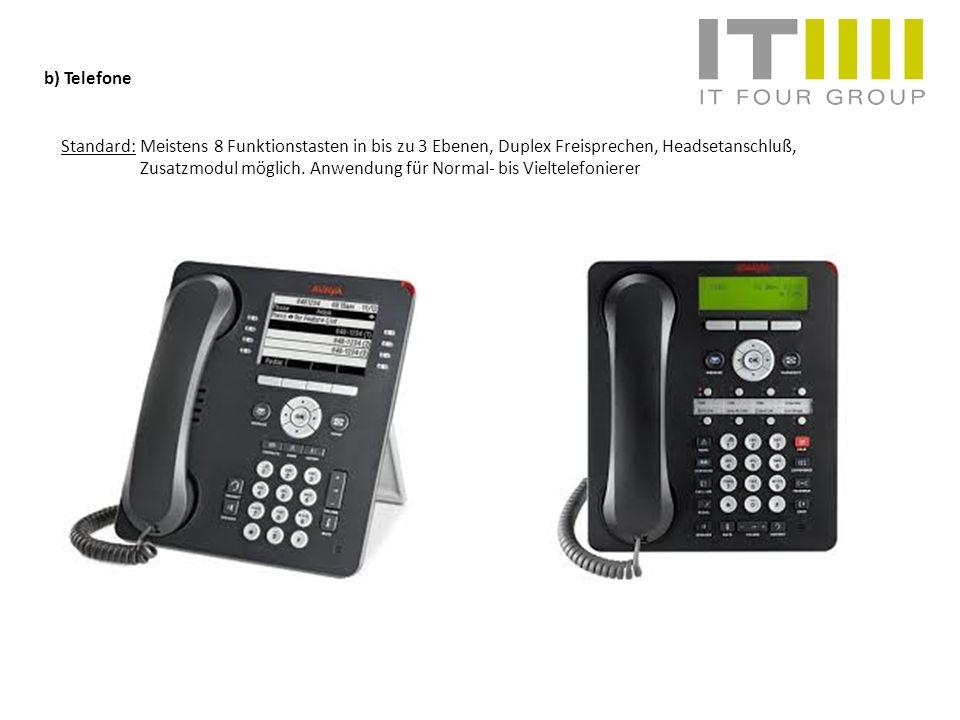 b) Telefone Standard: Meistens 8 Funktionstasten in bis zu 3 Ebenen, Duplex Freisprechen, Headsetanschluß,