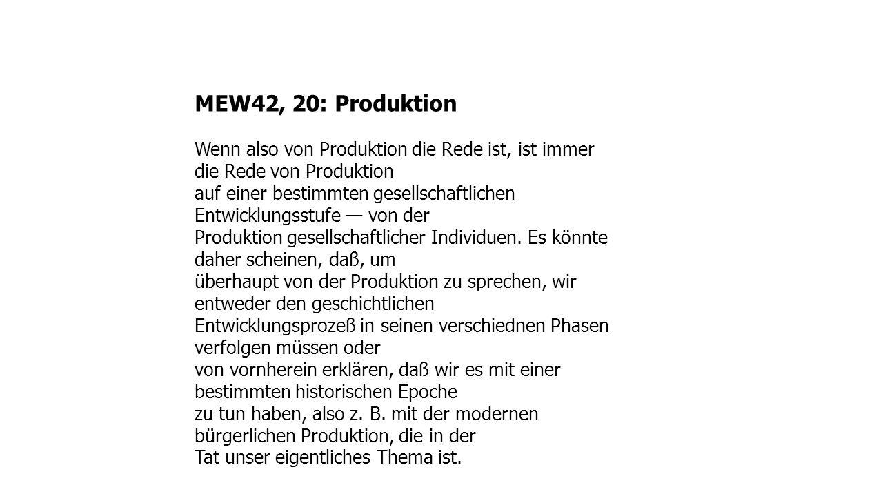 MEW42, 20: Produktion Wenn also von Produktion die Rede ist, ist immer die Rede von Produktion.