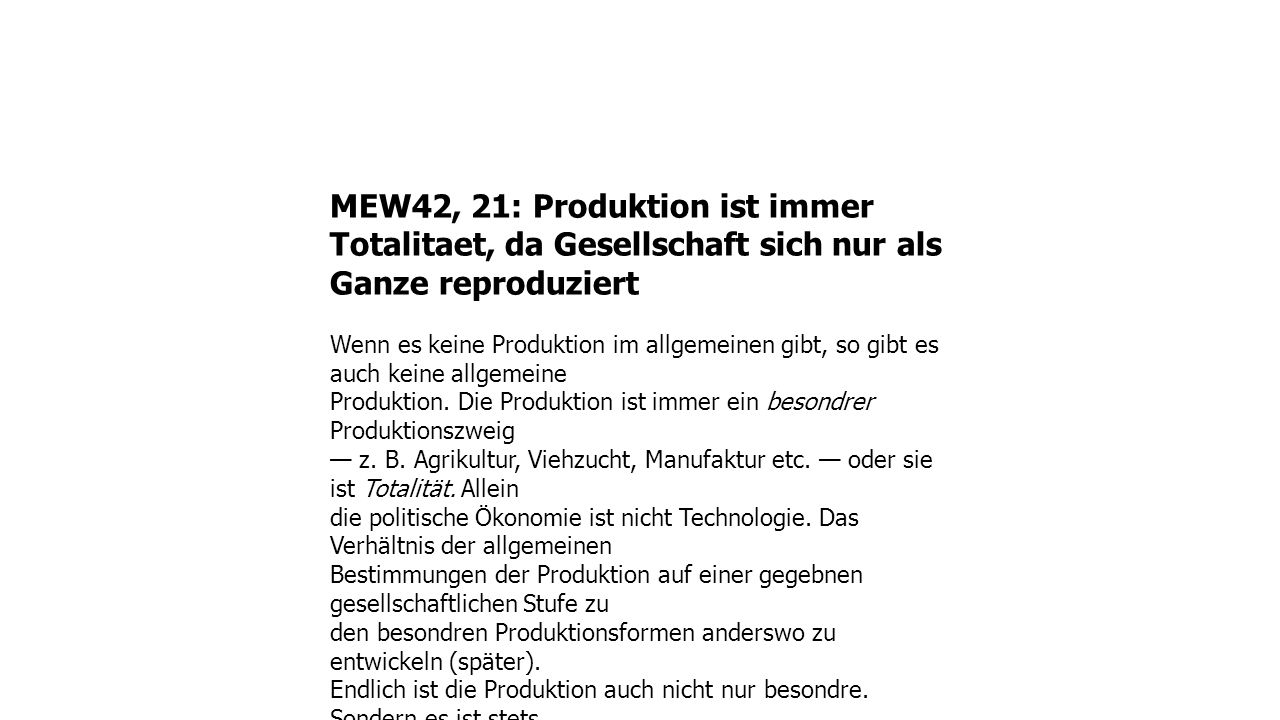 MEW42, 21: Produktion ist immer Totalitaet, da Gesellschaft sich nur als Ganze reproduziert