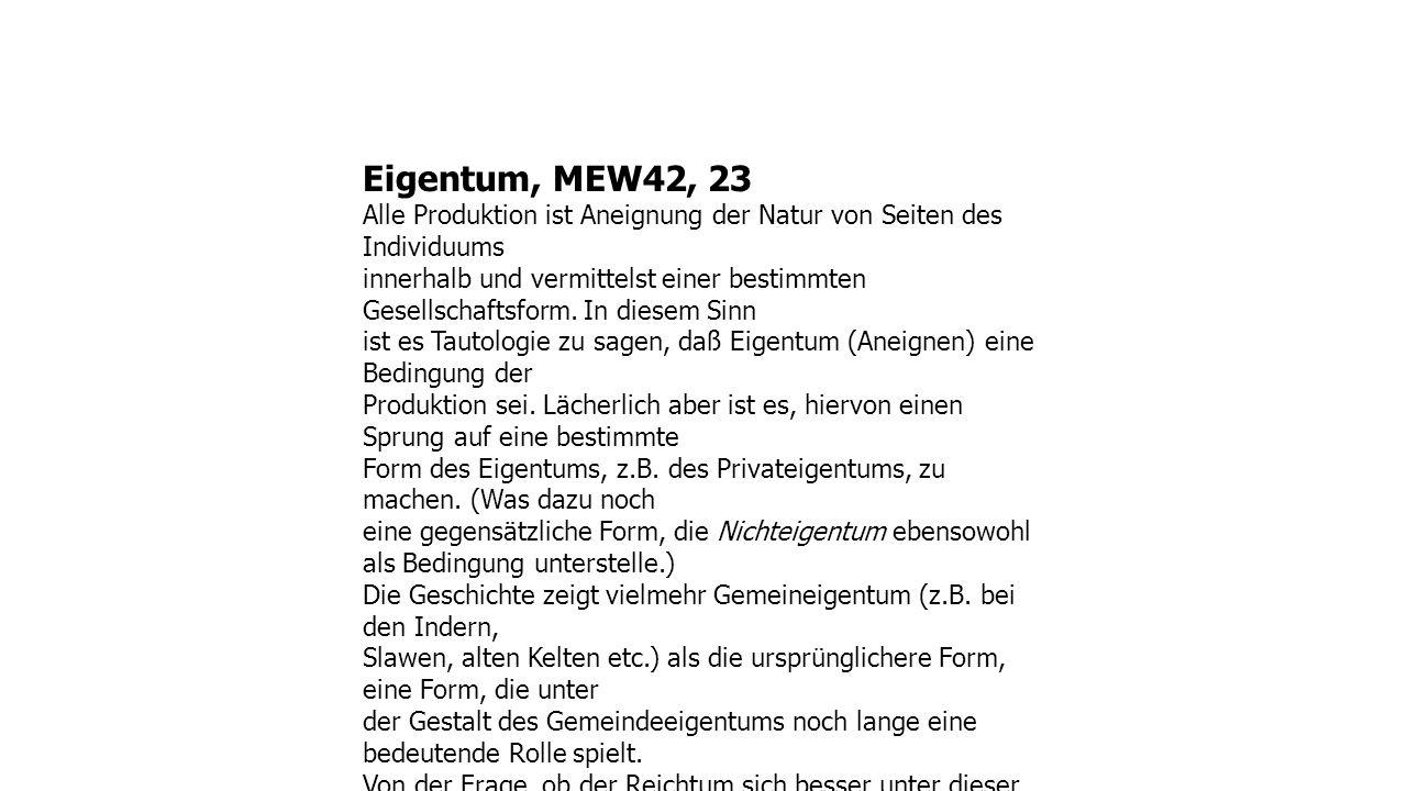 Eigentum, MEW42, 23 Alle Produktion ist Aneignung der Natur von Seiten des Individuums.