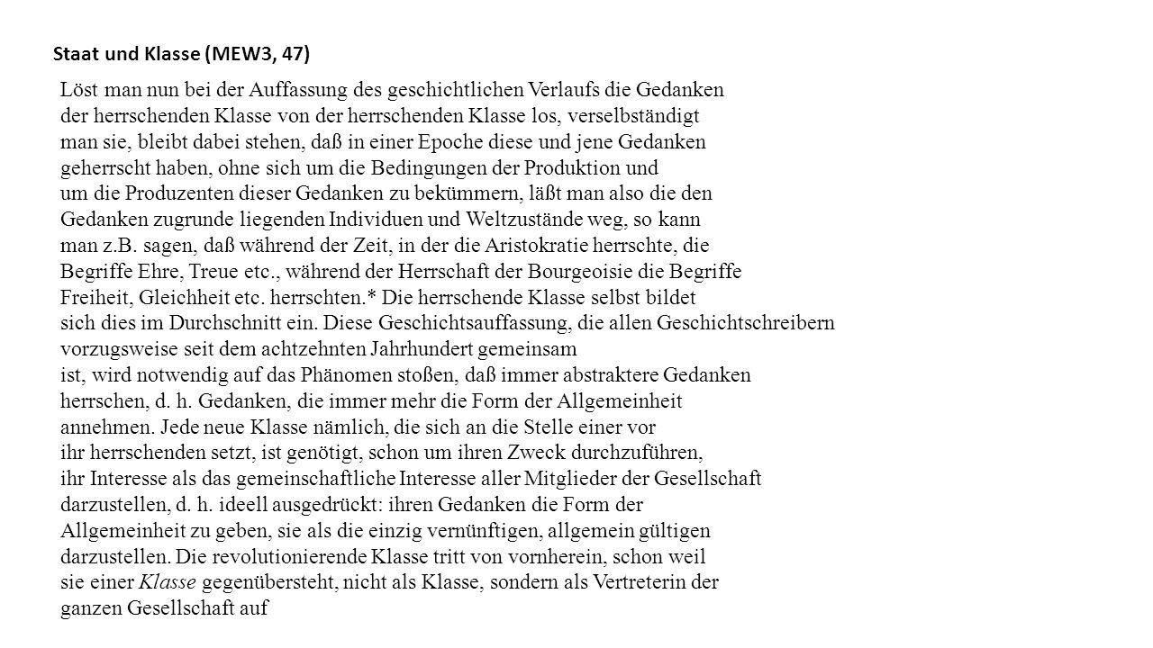 Staat und Klasse (MEW3, 47) Löst man nun bei der Auffassung des geschichtlichen Verlaufs die Gedanken.