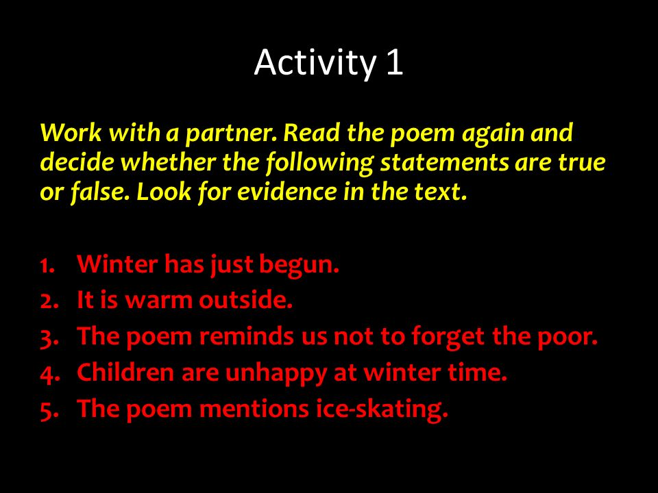 Activity 1 Work with a partner. Read the poem again and decide whether the following statements are true or false. Look for evidence in the text.
