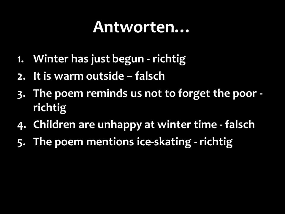 Antworten… Winter has just begun - richtig It is warm outside – falsch