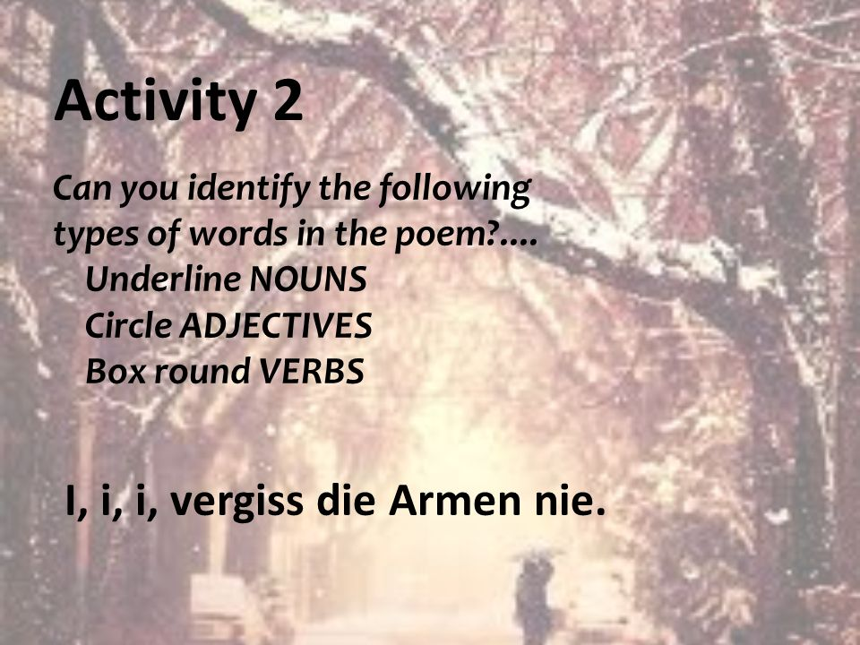 Activity 2 I, i, i, vergiss die Armen nie.